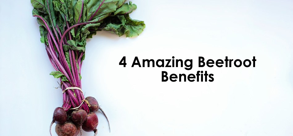 You Will be Surprised With these 4 Amazing Beetroot Benefits
